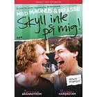 Magnus & Brasse: Skyll Inte På Mig
